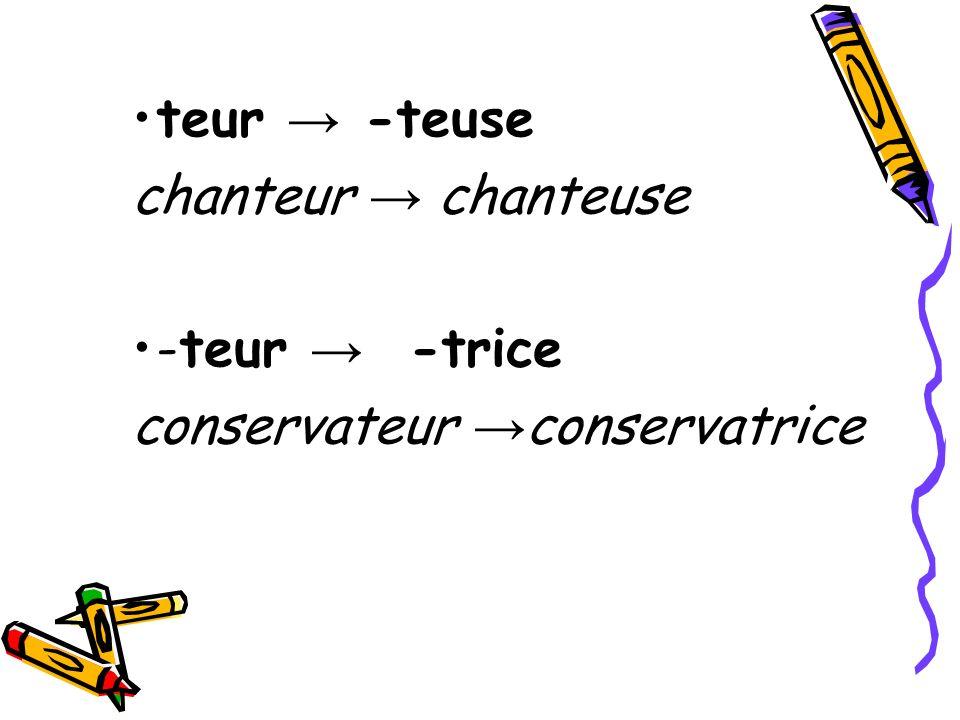 teur → -teuse chanteur → chanteuse -teur → -trice conservateur →conservatrice