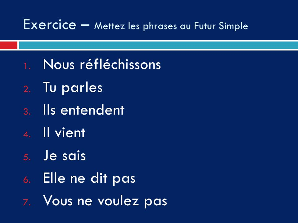 Exercice – Mettez les phrases au Futur Simple