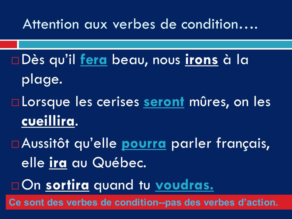 Attention aux verbes de condition….
