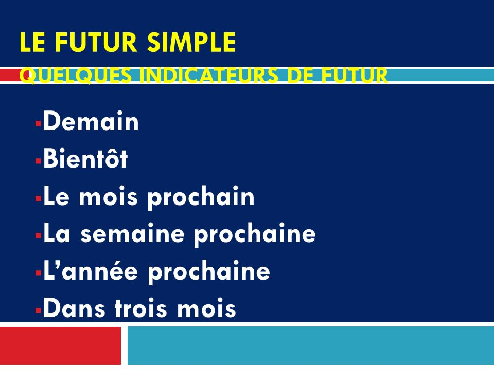 Le futur simple QUELQUES INDICATEURS DE FUTUR