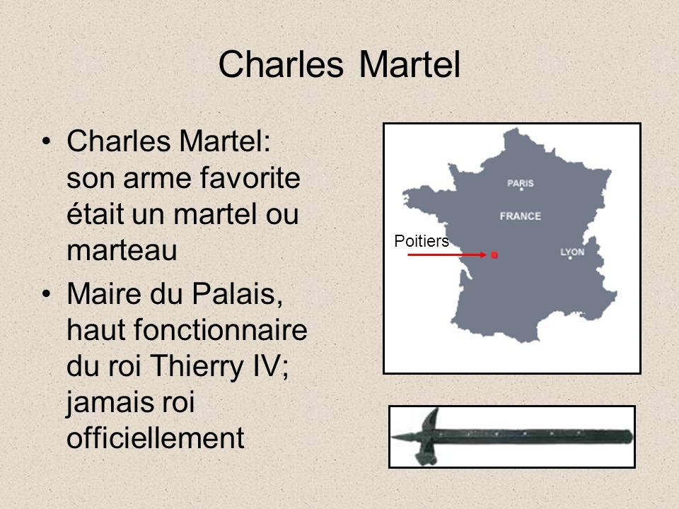 Charles Martel Charles Martel: son arme favorite était un martel ou marteau.