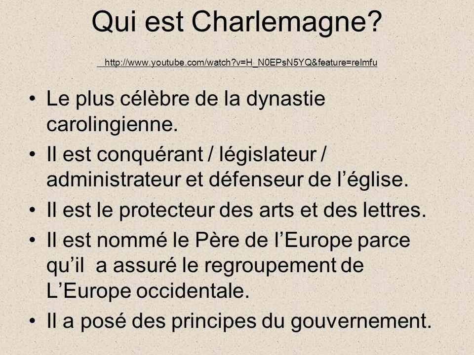 Qui est Charlemagne. http://www. youtube. com/watch