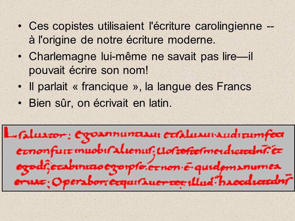 Ces copistes utilisaient l écriture carolingienne -- à l origine de notre écriture moderne.