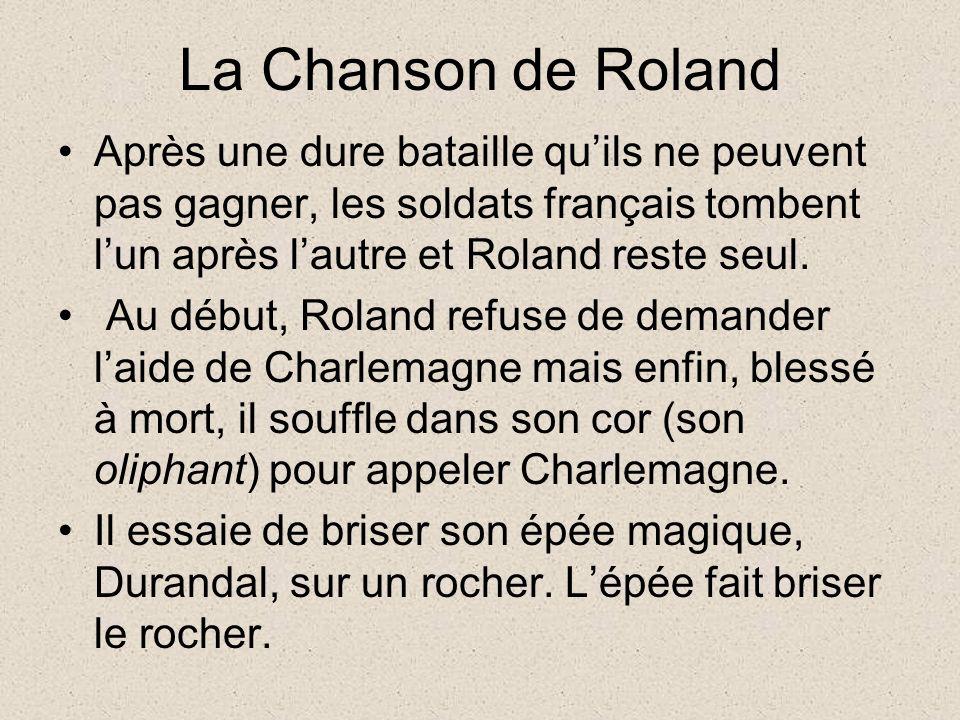 La Chanson de Roland Après une dure bataille qu'ils ne peuvent pas gagner, les soldats français tombent l'un après l'autre et Roland reste seul.