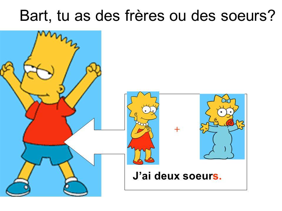 Bart, tu as des frères ou des soeurs