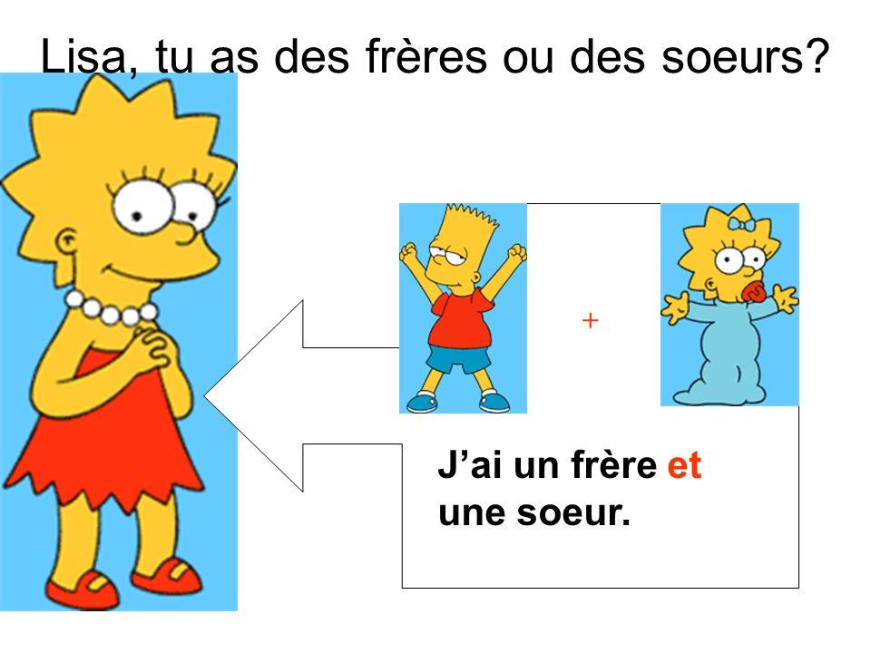 Lisa, tu as des frères ou des soeurs