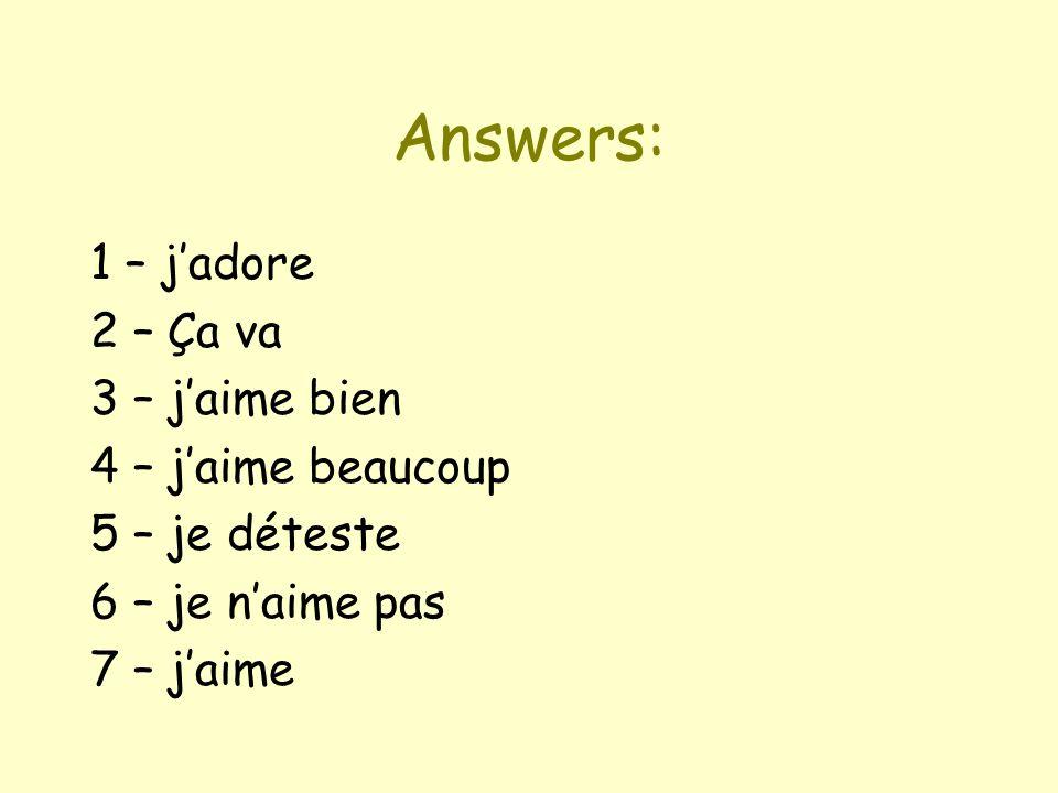 Answers: 1 – j'adore 2 – Ça va 3 – j'aime bien 4 – j'aime beaucoup
