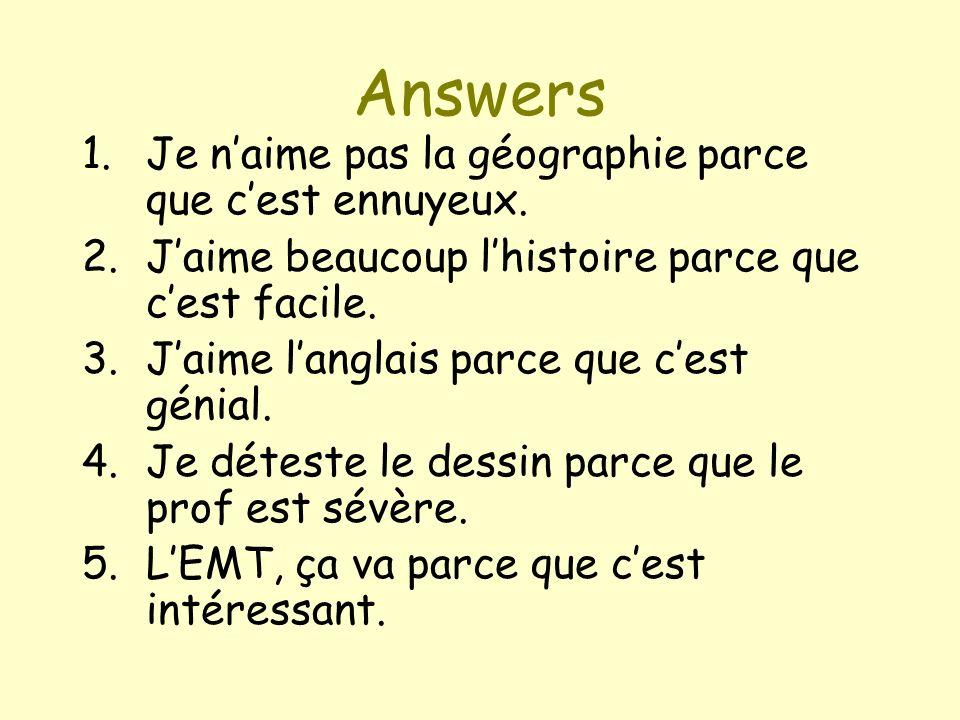 Answers Je n'aime pas la géographie parce que c'est ennuyeux.