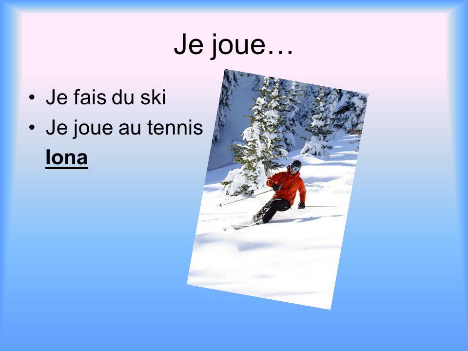 Je joue… Je fais du ski Je joue au tennis Iona