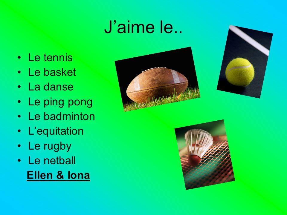 J'aime le.. Le tennis Le basket La danse Le ping pong Le badminton