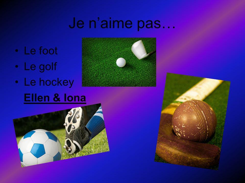 Je n'aime pas… Le foot Le golf Le hockey Ellen & Iona