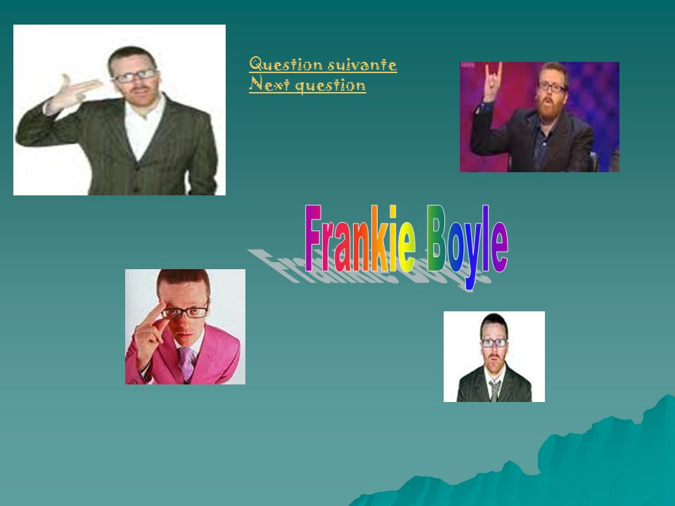 Question suivante Next question Frankie Boyle