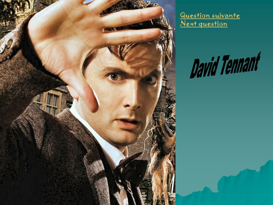 Question suivante Next question David Tennant