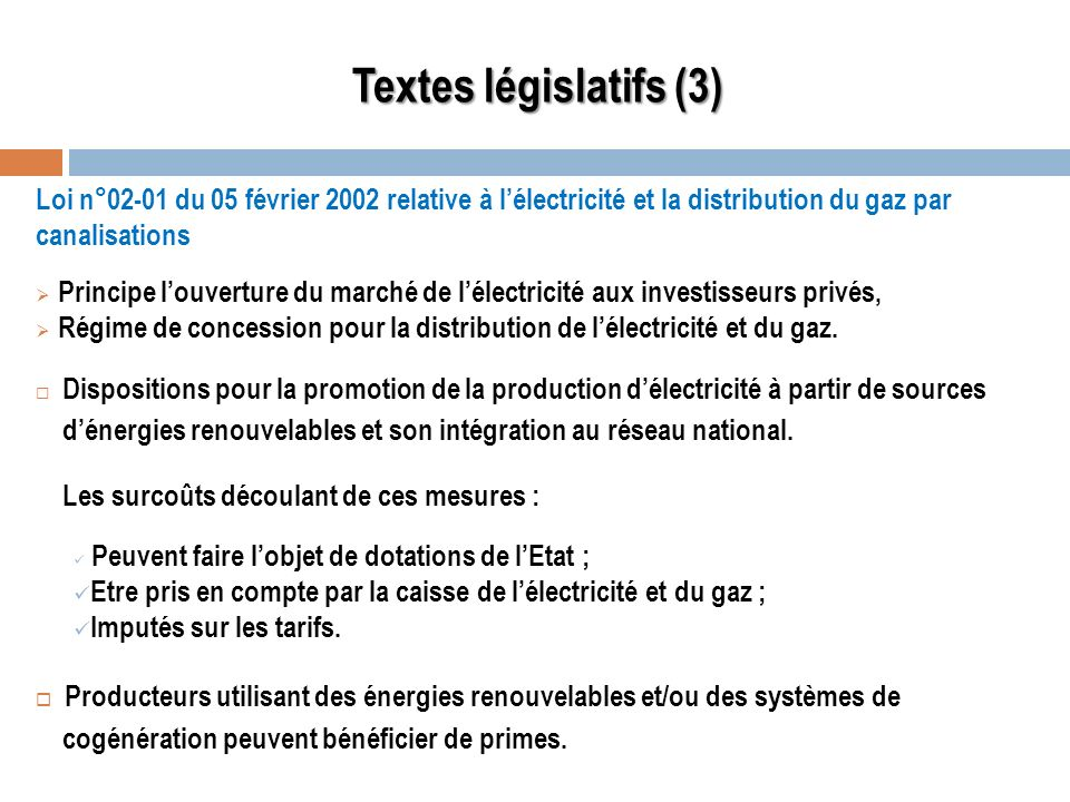 Textes législatifs (3) Loi n°02-01 du 05 février 2002 relative à l'électricité et la distribution du gaz par canalisations.