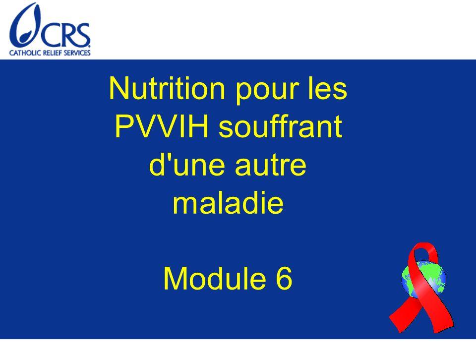 Nutrition pour les PVVIH souffrant d une autre maladie Module 6