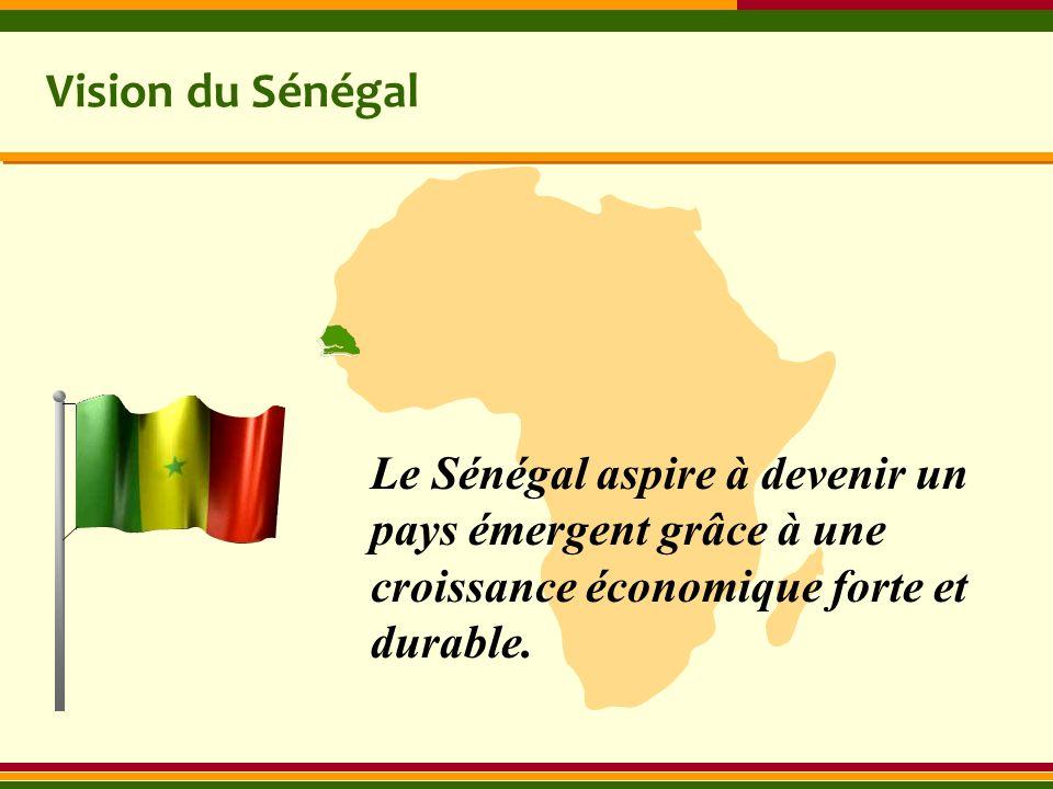 Vision du Sénégal Le Sénégal aspire à devenir un pays émergent grâce à une croissance économique forte et durable.