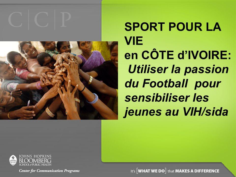 SPORT POUR LA VIE en CÔTE d'IVOIRE: Utiliser la passion du Football pour sensibiliser les jeunes au VIH/sida