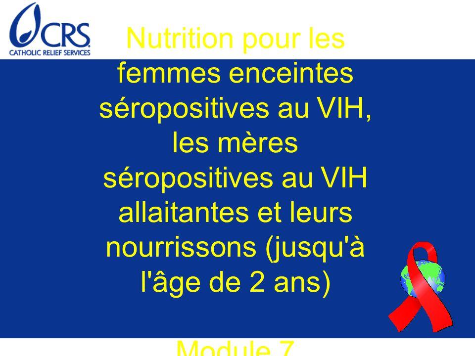 Nutrition pour les femmes enceintes séropositives au VIH, les mères séropositives au VIH allaitantes et leurs nourrissons (jusqu à l âge de 2 ans) Module 7