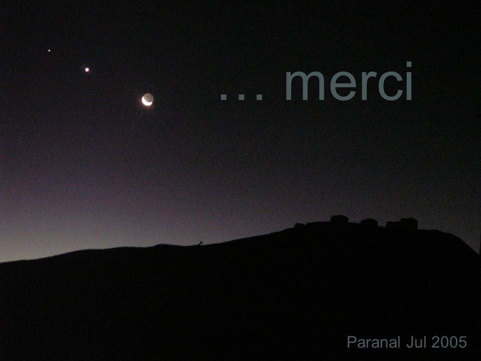 … merci Paranal Jul 2005