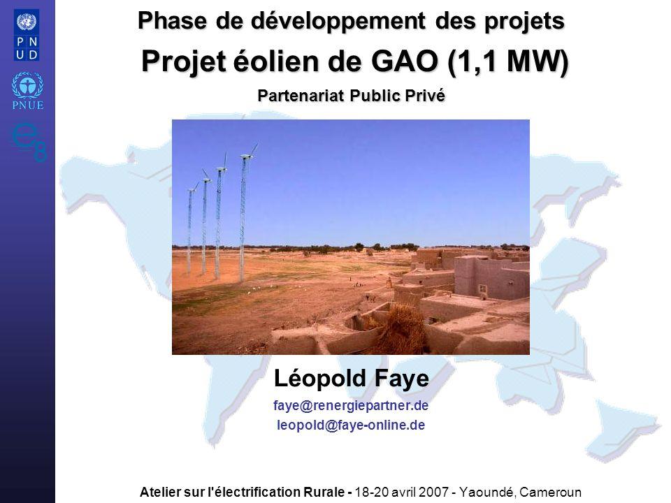 Phase de développement des projets Projet éolien de GAO (1,1 MW) Partenariat Public Privé Léopold Faye faye@renergiepartner.de leopold@faye-online.de