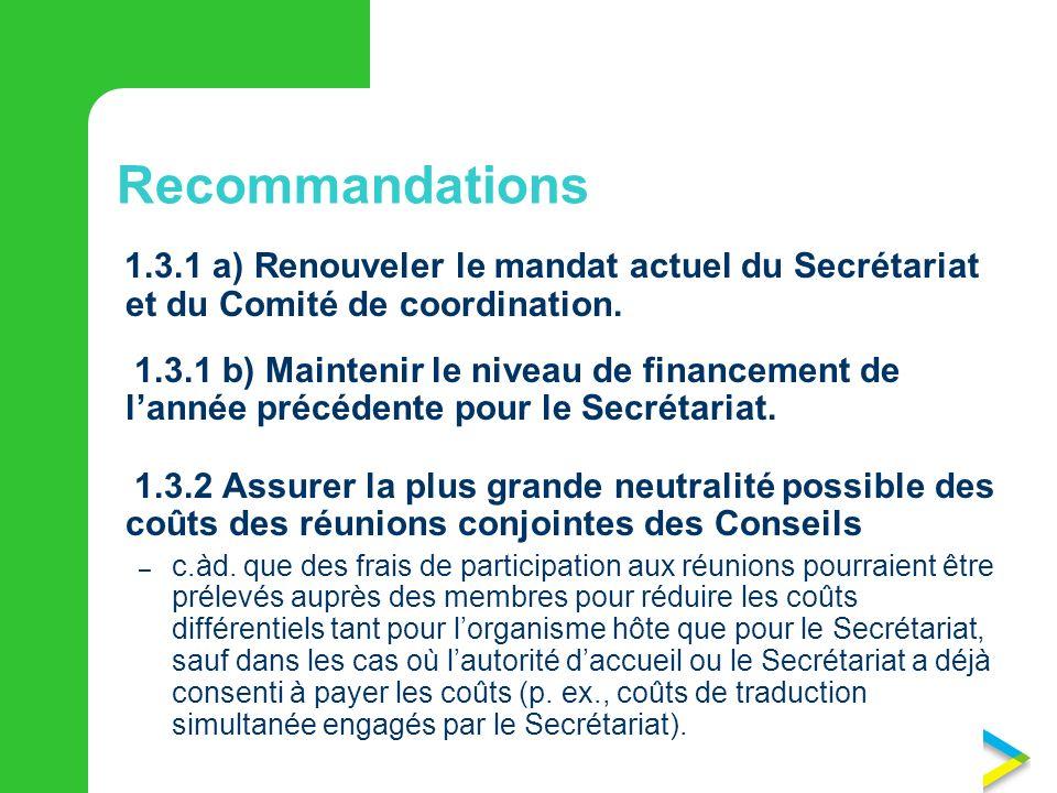 Recommandations 1.3.1 a) Renouveler le mandat actuel du Secrétariat et du Comité de coordination.