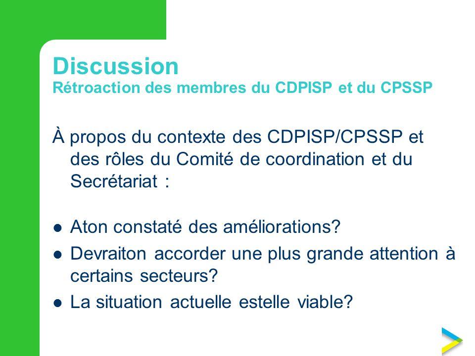 Discussion  Rétroaction des membres du CDPISP et du CPSSP