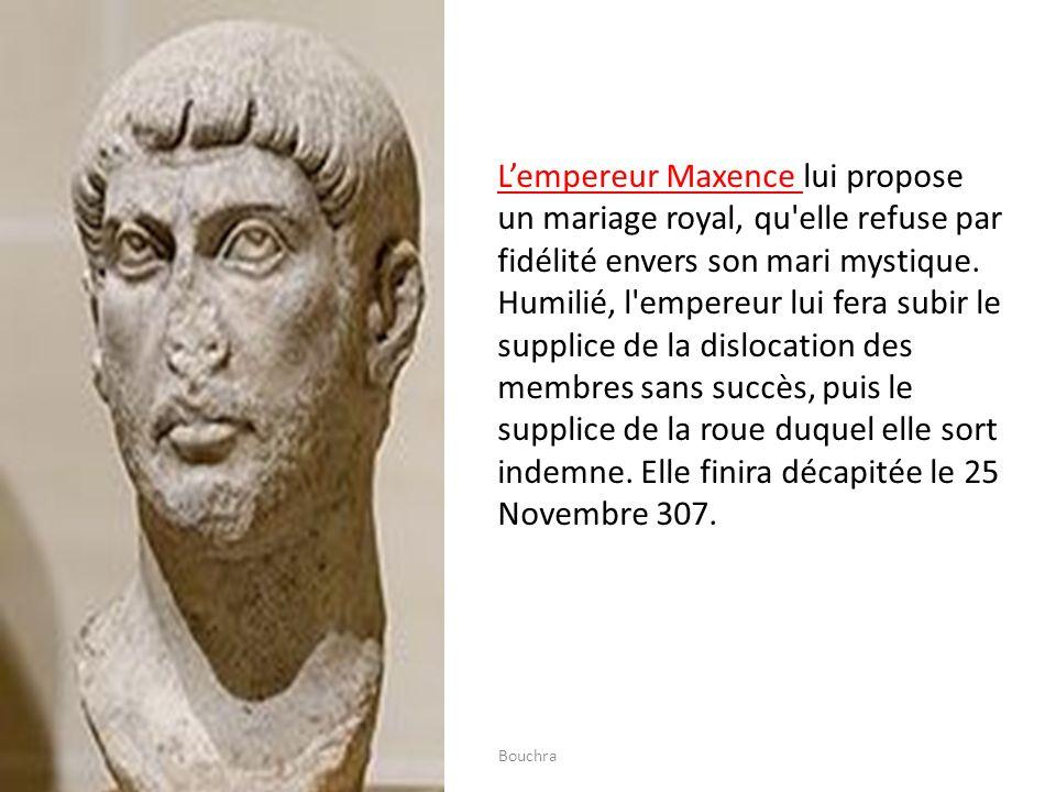 L'empereur Maxence lui propose un mariage royal, qu elle refuse par fidélité envers son mari mystique. Humilié, l empereur lui fera subir le supplice de la dislocation des membres sans succès, puis le supplice de la roue duquel elle sort indemne. Elle finira décapitée le 25 Novembre 307.