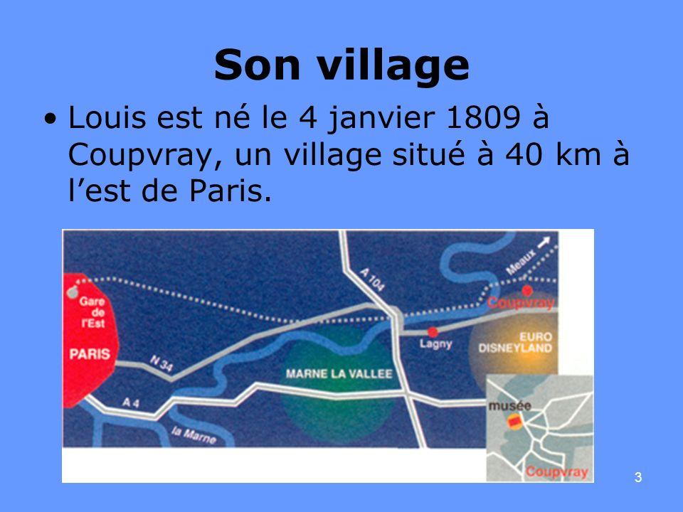 Son village Louis est né le 4 janvier 1809 à Coupvray, un village situé à 40 km à l'est de Paris.
