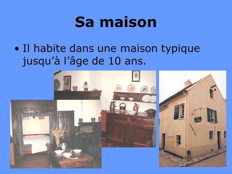 Sa maison Il habite dans une maison typique jusqu'à l'âge de 10 ans.