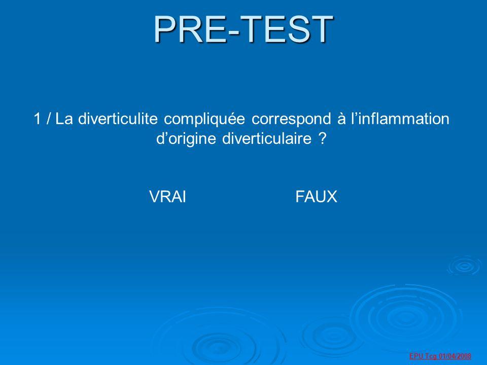 PRE-TEST 1 / La diverticulite compliquée correspond à l'inflammation d'origine diverticulaire VRAI FAUX.