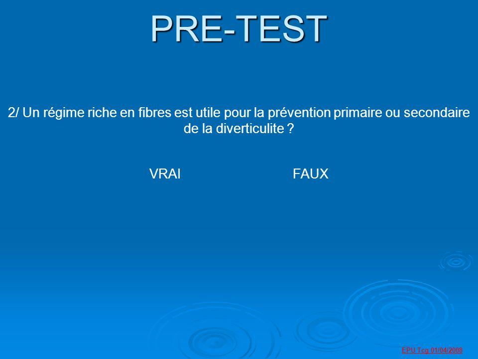 PRE-TEST 2/ Un régime riche en fibres est utile pour la prévention primaire ou secondaire de la diverticulite