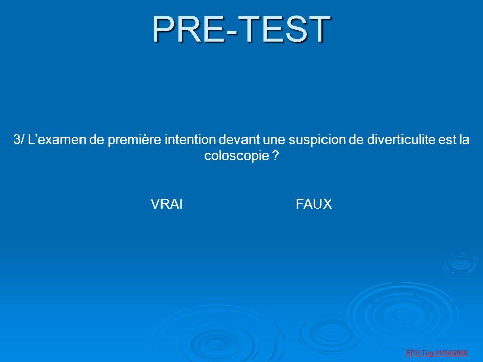 PRE-TEST 3/ L'examen de première intention devant une suspicion de diverticulite est la coloscopie