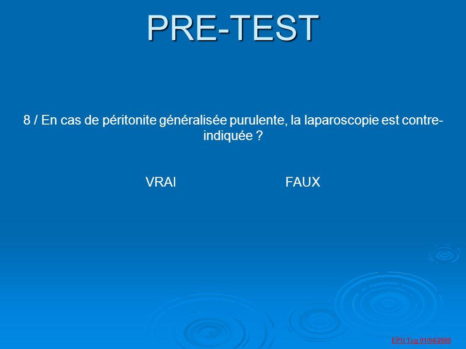 PRE-TEST 8 / En cas de péritonite généralisée purulente, la laparoscopie est contre-indiquée VRAI FAUX.