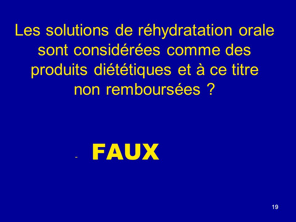 Les solutions de réhydratation orale sont considérées comme des produits diététiques et à ce titre non remboursées