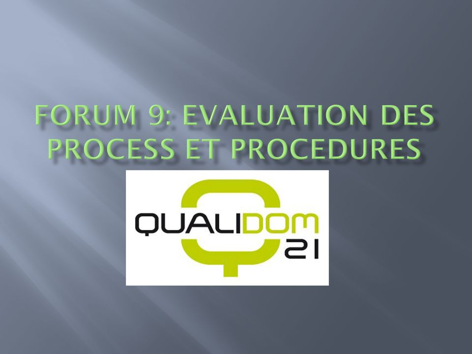 Forum 9: evaluation des process et procedures
