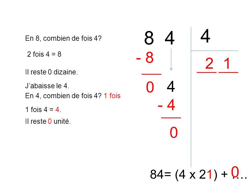 4 8 4 4 - 8 2 1 - 4 84= (4 x 21) + …. En 8, combien de fois 4