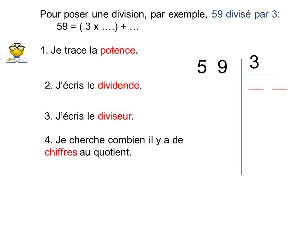 3 5 9 Pour poser une division, par exemple, 59 divisé par 3: