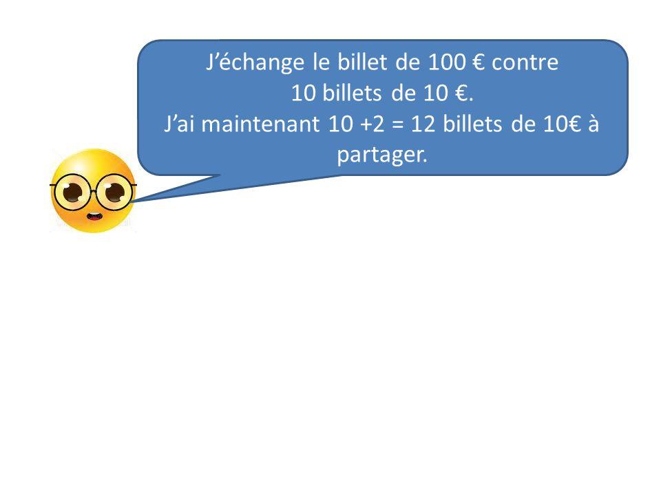 J'échange le billet de 100 € contre 10 billets de 10 €.