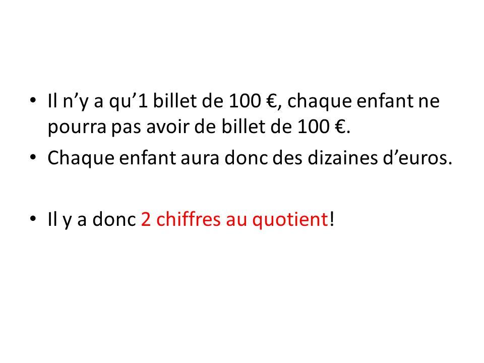 Il n'y a qu'1 billet de 100 €, chaque enfant ne pourra pas avoir de billet de 100 €.