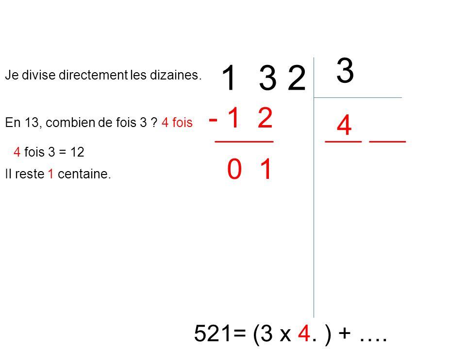 3 1 3 2. Je divise directement les dizaines. - 1 2. 4. En 13, combien de fois 3 4 fois. 4 fois 3 = 12.