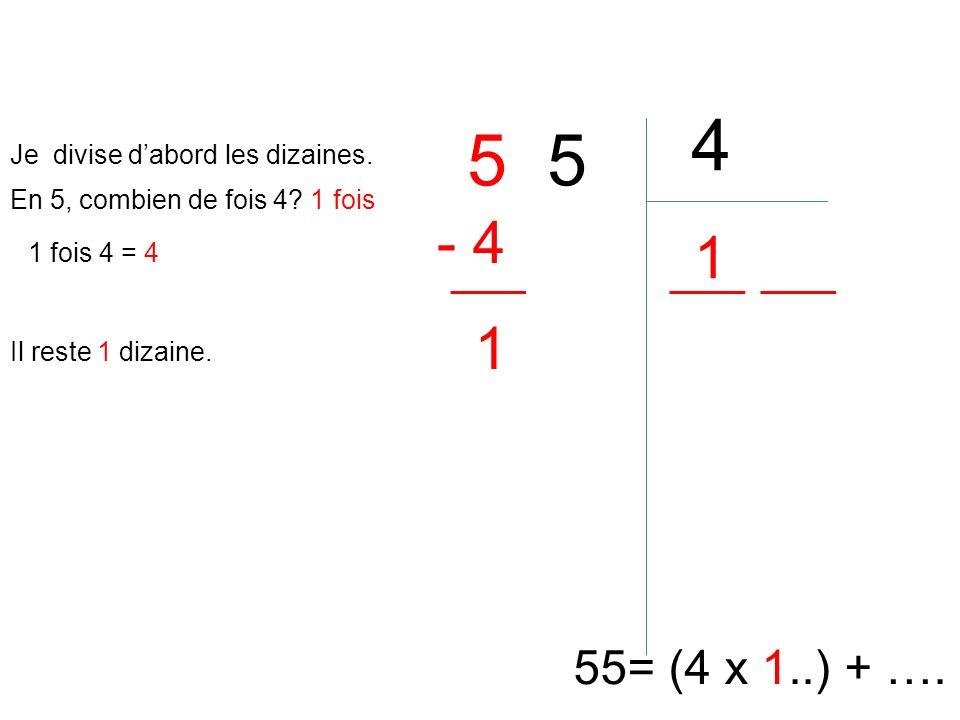 4 5 5 - 4 1 1 55= (4 x 1..) + …. Je divise d'abord les dizaines.