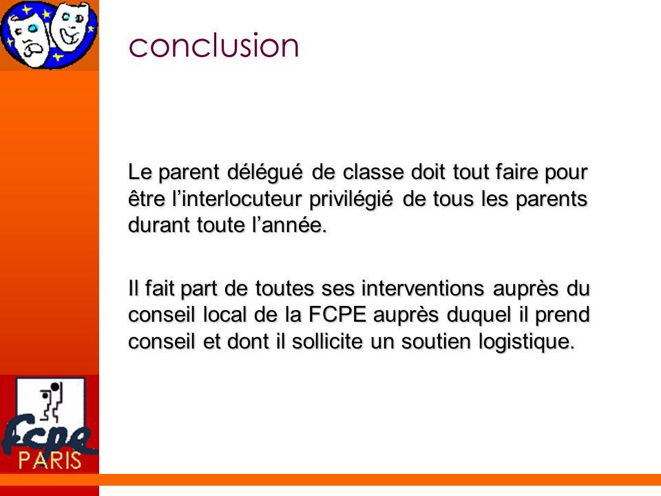 conclusionLe parent délégué de classe doit tout faire pour être l'interlocuteur privilégié de tous les parents durant toute l'année.