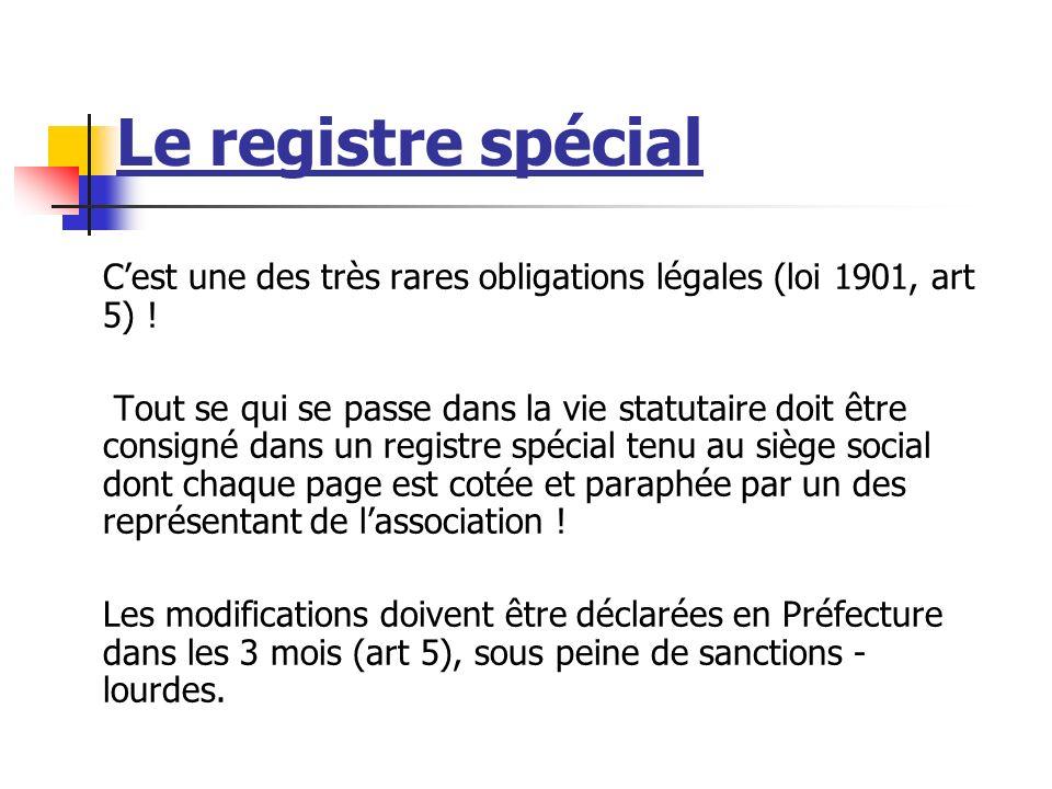 Le registre spécial C'est une des très rares obligations légales (loi 1901, art 5) !