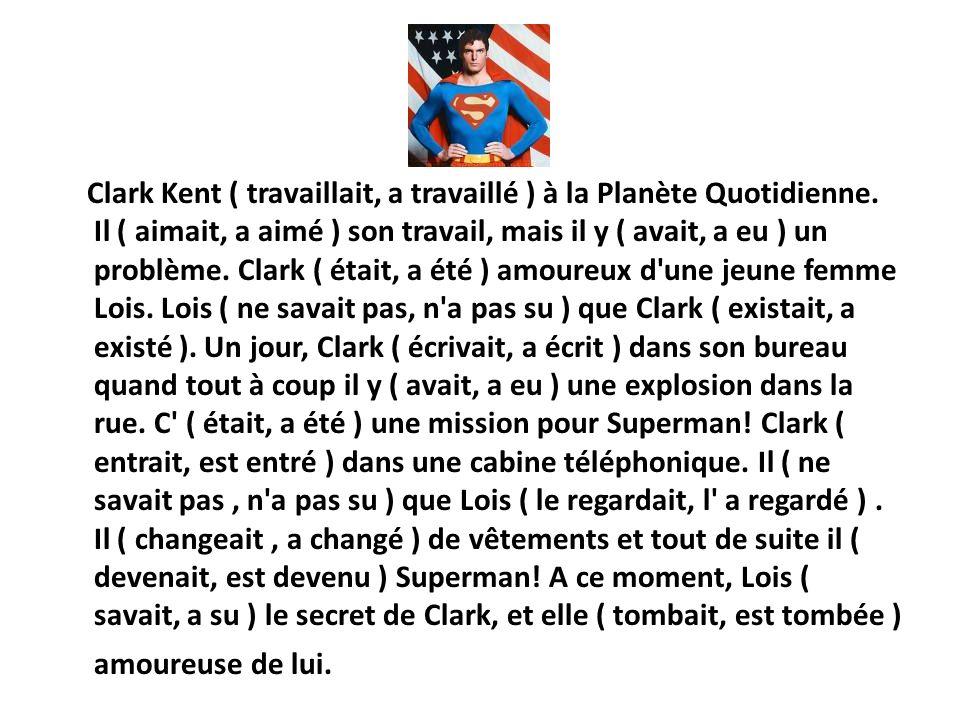 Clark Kent ( travaillait, a travaillé ) à la Planète Quotidienne
