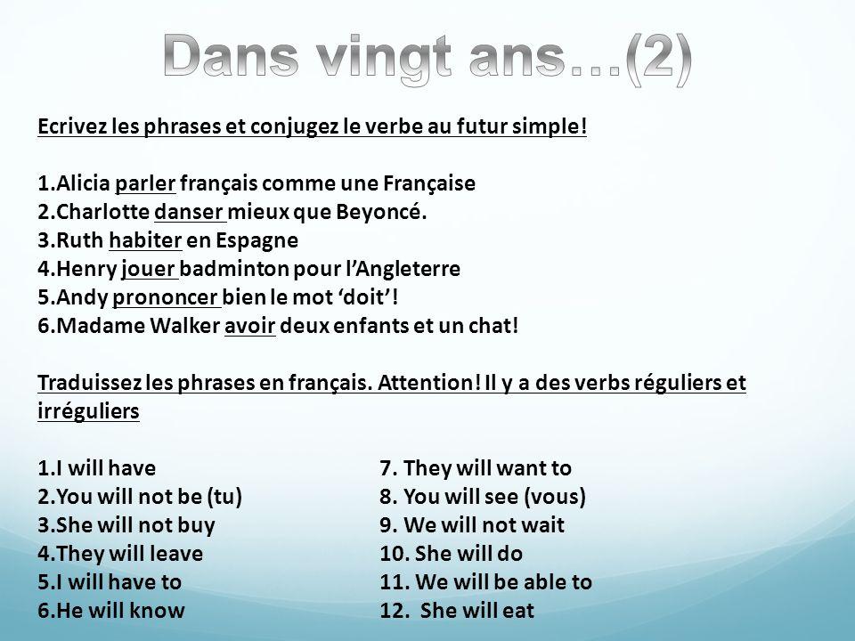 Dans vingt ans…(2) Ecrivez les phrases et conjugez le verbe au futur simple! Alicia parler français comme une Française.