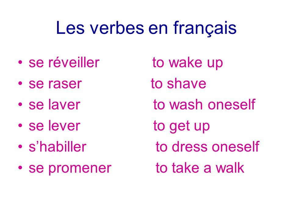 Les verbes en français se réveiller to wake up se raser to shave