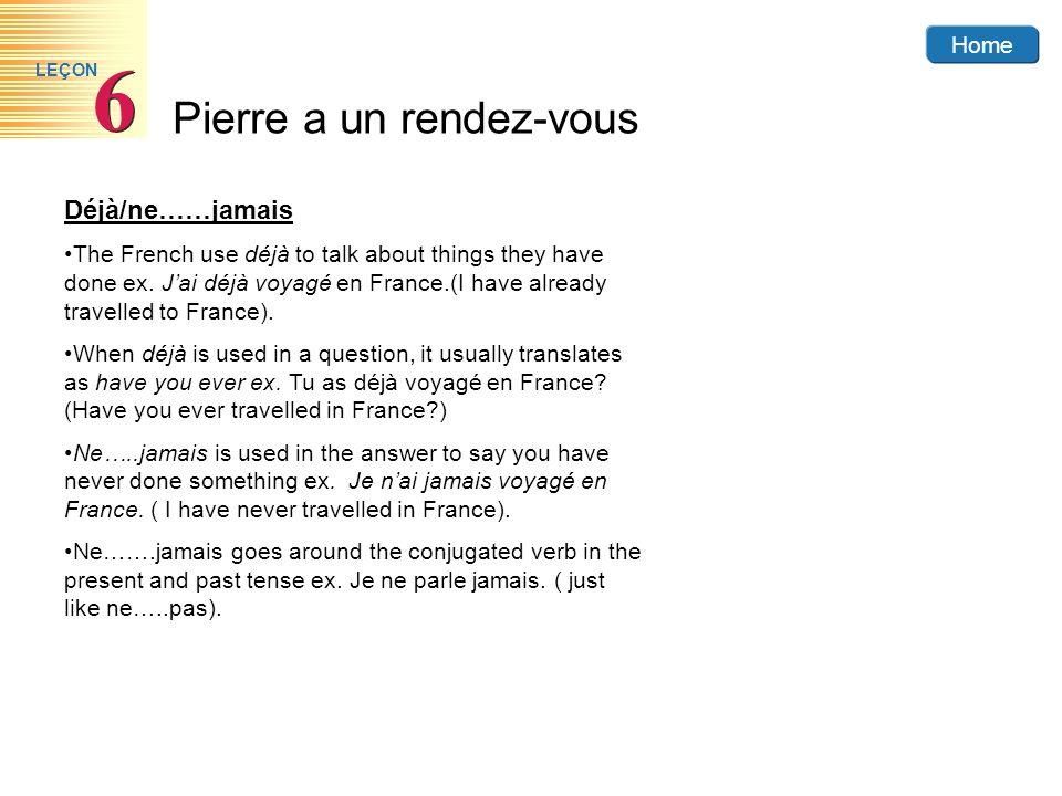Déjà/ne……jamaisThe French use déjà to talk about things they have done ex. J'ai déjà voyagé en France.(I have already travelled to France).