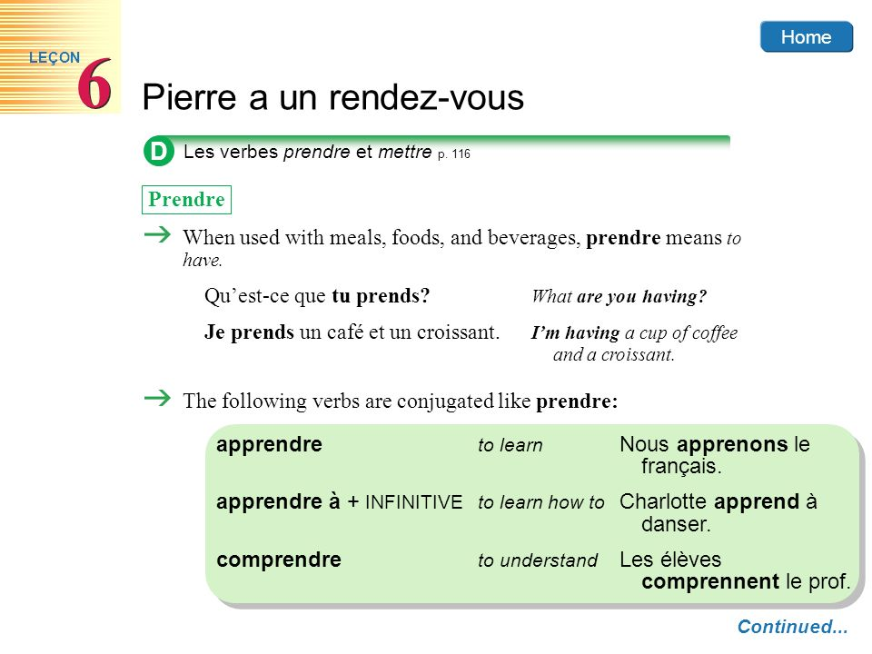 DLes verbes prendre et mettre p. 116. Prendre. When used with meals, foods, and beverages, prendre means to have.