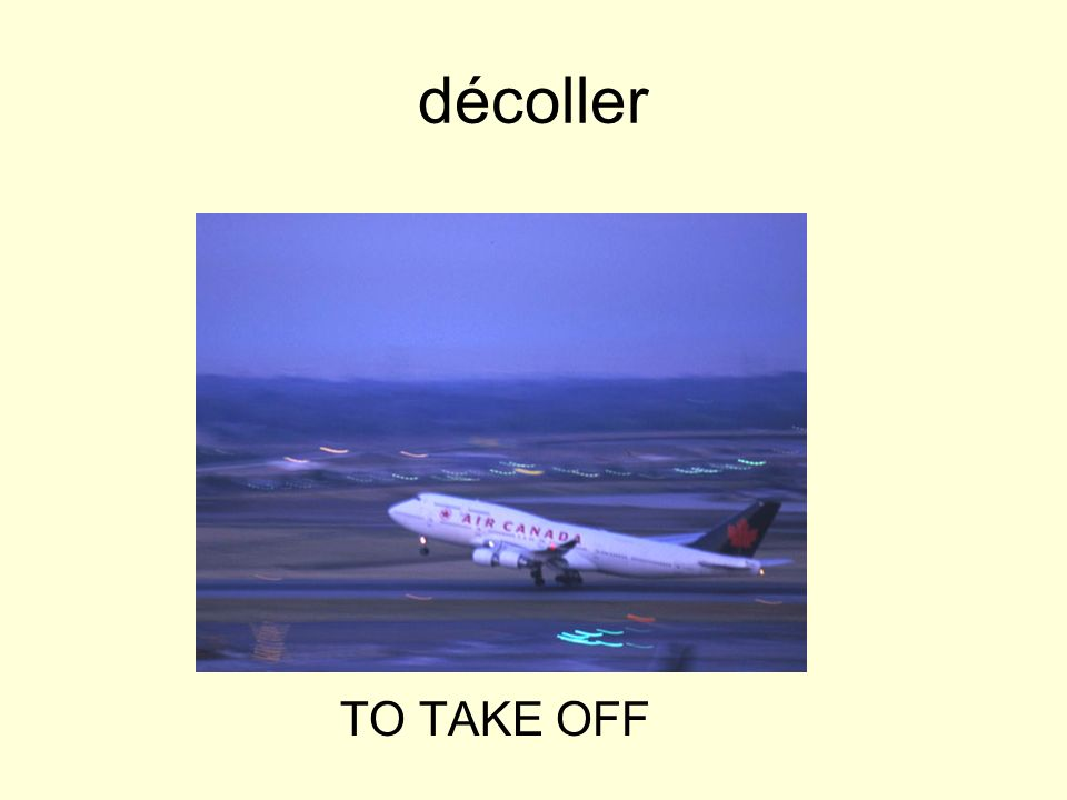 décoller TO TAKE OFF