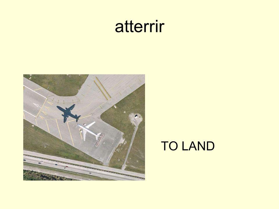 atterrir TO LAND